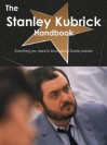 The Stanley Kubrick Handbook - Everything You Need to Know about Stanley Kubrick - Emily Smith