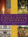 The Secret Language of Churches & Cathedrals: Decoding the Sacred Symbolism of Christianity's Holy Buildings - Richard Stemp