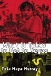 What It Takes to Get to Vegas - Yxta Maya Murray
