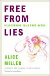 Free from Lies: Discovering Your True Needs - Alice Miller, Andrew Jenkins