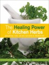 The Healing Power of Kitchen Herbs: Growing and Using Nature's Remedies - Jill Henderson