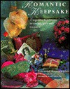 Romantic Keepsakes: Exquisite Heirlooms to Create, Give and Treasure - Lucinda Ganderton