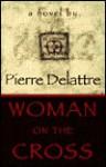 Woman on the Cross - Pierre Delattre
