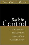 Back in Control: How to Stay Sane, Productive, and Inspired in Your Career Transition - Diane G. Wilson