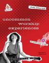 Uncommon Worship Experiences - Jim Burns