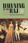 Dawning of the Raj: The Life and Trials of Warren Hastings - Jeremy Bernstein