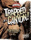 Trapped in a Canyon!: Aron Ralston's Story of Survival - Matt Doeden