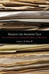 Making the Archives Talk: New and Selected Essays in Bibliography, Editing, and Book History - James L. W. West III