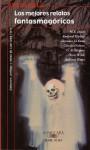 Los Mejores Relatios Fantasmagoricos - M.R. James, Rudyard Kipling, Joseph Sheridan Le Fanu