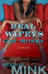Real Wifeys: Get Money: An Urban Tale - Meesha Mink