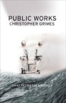Public Works: Short Fiction and a Novella - Christopher Grimes