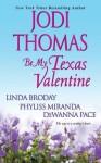 Be My Texas Valentine - Jodi Thomas, Linda Broday, Phyliss Miranda