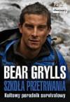 """Szkoła przetrwania: kultowy poradnik survivalowy - Edward Michael """"Bear"""" Grylls"""