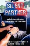 Silent Partner: Law Enforcement Adventures Fear Nothing Risk Everything - Deputy Road Deputy, Steven King, Deputy Road Deputy
