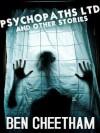 Psychopaths Ltd: and Other Stories - Ben Cheetham
