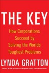 The Key: How Corporations Succeed by Solving the World's Toughest Problems - Lynda Gratton