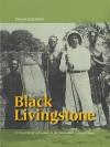 Black Livingstone: A True Tale of Adventure in the Nineteenth-Century Congo - Pagan Kennedy
