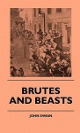 Brutes and Beasts Brutes and Beasts - John Swain