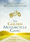 The Golden Motorcycle Gang: A Story of Transformation - Jack Canfield, William Ewart Gladstone