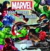 Marvel Super Heroes vs. Villains: An Explosive Pop-up of Rivalries - Greg Horn, Christian Nauck, Alex Ross, Dave Dorman, Joe Jusko, Amanda Conner, Leinil Francis Yu, Jim Lee, George White, Yevgeniya Yeretskaya, Monika Brandrup