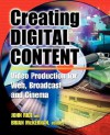 Creating Digital Content: A Video Production Guide for Web, Broadcast, and Cinema - John Rice