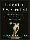 Talent Is Overrated: What Really Separates World-Class Performers from Everybody Else (MP3 Book) - Geoff Colvin, David Drummond