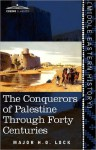 The Conquerors of Palestine Through Forty Centuries - Major H. O. Lock, Viscount Allenby