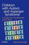 Children with Autism and Asperger Syndrome: A Guide for Practitioners and Carers - Patricia Howlin