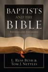 Baptists and the Bible - L. Russ Bush, Tom J. Nettles