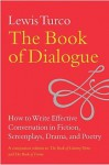 The Book of Dialogue: How to Write Effective Conversation in Fiction, Screenplays, Drama, and Poetry - Lewis Turco