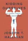 Kidding Ourselves: The Hidden Power of Self-Deception - Joseph T. Hallinan