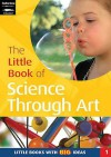 The Little Book Of Science Through Art (Little Books) - Sally Featherstone, Kerry Ingham
