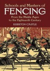 Schools and Masters of Fencing: From the Middle Ages to the Eighteenth Century (Dover Military History, Weapons, Armor) - Egerton Castle