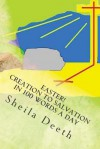 Easter! Creation to Salvation in 100 Words a Day: The Bible in 100 Words a Day - Sheila Deeth