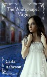 The Whitechapel Virgin - Carla Acheson