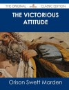 The Victorious Attitude - Orison Swett Marden