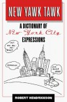 New Yawk Tawk: A Dictionary of New York City Expressions - Robert Hendrickson