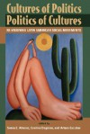 Cultures Of Politics/politics Of Cultures: Revisioning Latin American Social Movements - Sonia E. Alvarez, Evelyn Dagnino, Arturo Escobar
