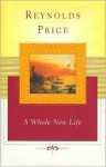 A Whole New Life: An Illness and a Healing - Reynolds Price