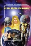 We Are Among You Already: True Stories of Star Beings on Earth - The Faquian Council, Don Anderson, Raj, David G. Armstrong, Kesara, Om, Jujuolui Kuita, Sanni Ceto, Ino, Bhodi, Serena Starlight, Arroylos, Cynthias, Laselena, Niara Terela, Peanut