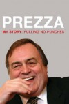 Prezza: My Story: Pulling No Punches - John Prescott