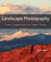 Landscape Photography: From Snapshots to Great Shots - Rob Sheppard