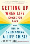 Getting Up When Life Knocks You Down: Five Steps to Overcoming a Life Crisis - Jerry White