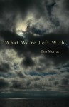 What We're Left With - Ben Murray