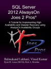 SQL Server 2012 AlwaysOn Joes 2 Pros®: A Tutorial for Implementing High Availability and Disaster Recovery using AlwaysOn Availability Groups - Vinod Kumar, Balmukund Lakhani, Rick Morelan, Ryan Lence