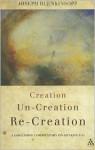 Creation, Uncreation, Recreation: A Discursive Commentary on Genesis 1–11 - Joseph Blenkinsopp