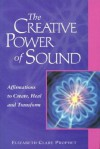 The Creative Power Of Sound: Affirmations To Create, Heal And Transform (Pocket Guide to Practical Spirituality) - Elizabeth Clare Prophet