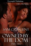 Owned by the Dom: Part Two - Sam Crescent