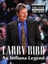 Larry Bird: An Indiana Legend - Indianapolis Star News, Joseph J. Bannon, Joanna L. Wright, Lyle J. Mannweiler