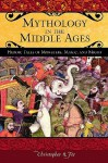 Mythology in the Middle Ages: Heroic Tales of Monsters, Magic, and Might - Christopher R. Fee